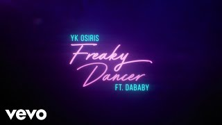YK Osiris - Freaky Dancer (Lyric Video) ft. DaBaby
