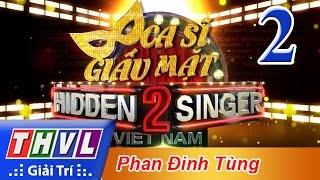 THVL | Ca sĩ giấu mặt 2016 - Tập 2: Ca sĩ Phan Đinh Tùng