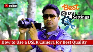 How to use a DSLR Camera Properly to get Best Quality Videos & Photos ! Easy Settings