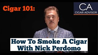 How to Smoke a Cigar - Cigar 101 with Nick Perdomo