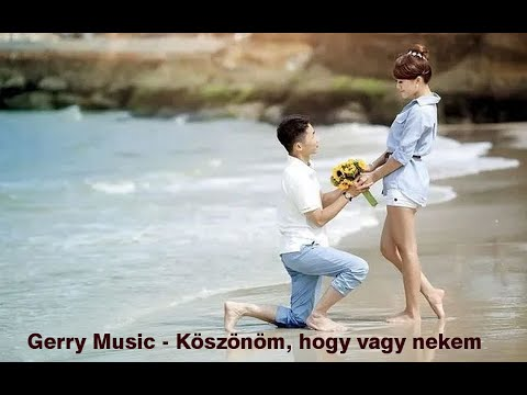 Gerry Music - Köszönöm, Hogy Vagy Nekem  (Official Music Video)