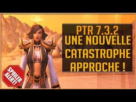 World Of Warcraft - Une Nouvelle Catastrophe Approche ! [SPOILER] [PTR 7.3.2]