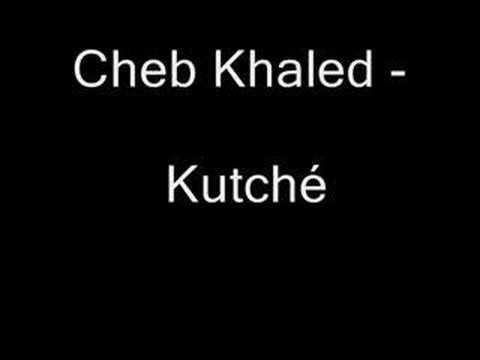 Cheb Khaled - Kutche