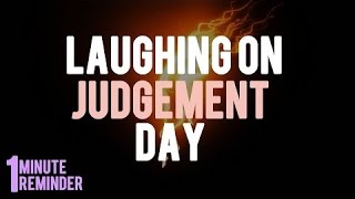 Laughing On Judgement Day- Powerful Reminder