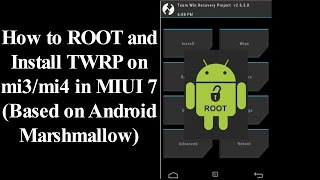 How to install twrp recovery and root the miui 7 marshmallow [Based on android 6.0.1] in Mi3/Mi4 ?