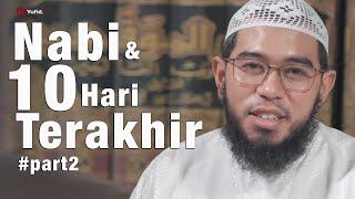 Ceramah Singkat : Nabi & 10 Hari Terakhir  (Part2) - Ustadz Muhammad Nuzul Dzikri, Lc.