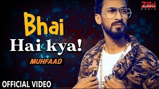 BHAI HAI KYA! (LYRICAL) | MUHFAAD | HINDI RAP | 2019