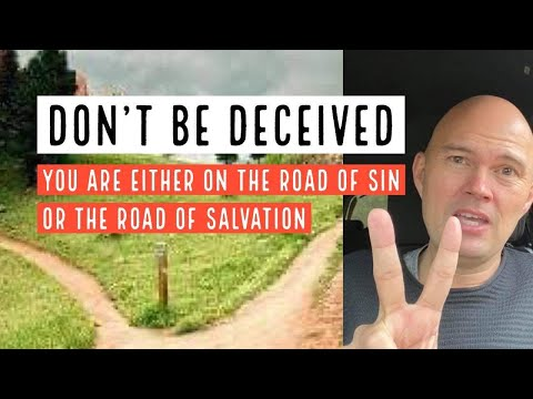 Don't Be Deceived - You're Either On The Road Of Sin Or The Road Of Holiness
