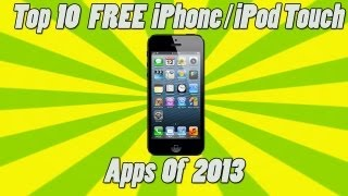 Top 10 FREE iPhone/iPod Touch Apps 2013!