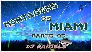 SÓ MONTAGENS DE MIAMI PARTE 03 DJ RANIELE