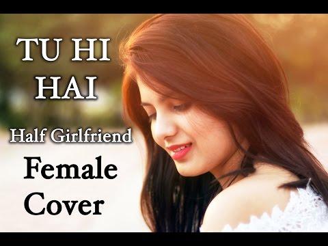 download lagu Tu Hi Hai - Half Girlfriend Female Cover By gratis