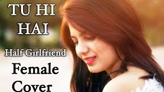 download lagu Tu Hi Hai - Half Girlfriend Female Cover By gratis