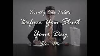 BEFORE YOU START YOUR DAY (Twenty One Pilots - Slow Mo)