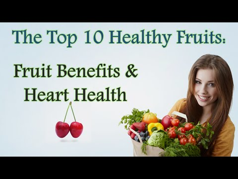 ✔ Top 10 Healthy Fruits: Fruit Benefits & Heart Health