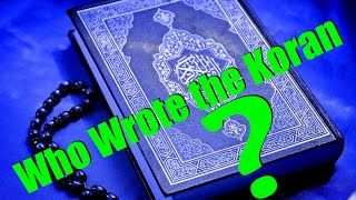 Who Wrote the Quran(Koran)?