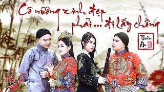 CÔ NƯƠNG XINH ĐẸP PHẢI ĐI LẤY CHỒNG ( MV Cover Nhạc Hoa Lời Việt ) - Thiên An