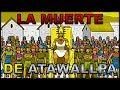 INKARRI La Muerte de Atahualpa