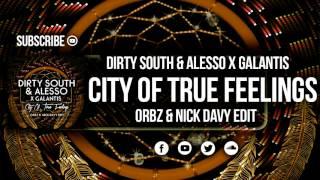 Dirty South & Alesso X Galantis - City Of True Feelings (ORBZ & Nick Davy Edit)