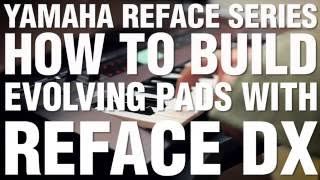 How To Build Evolving Pads With Reface DX