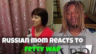 RUSSIAN MOM REACTS to FETTY WAP | REACTION