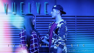 VUELVE - IVANGEL MUSIC | VIDEOCLIP OFICIAL | 2017