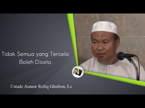 Ustadz Aumur Rofiq Ghufron, Lc - Tidak Semua Yang Tercela Boleh Dicela