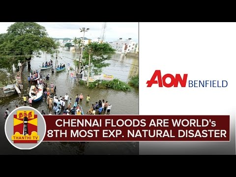 Chennai Floods are World's 8th Most Expensive Natural Disaster in 2015 : Aon Benfield