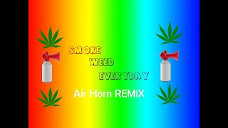 Smoke Weed Everyday Air Horn Remix :D