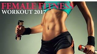 Female Fitness Motivation - Workout Motivation Music Mix 2017