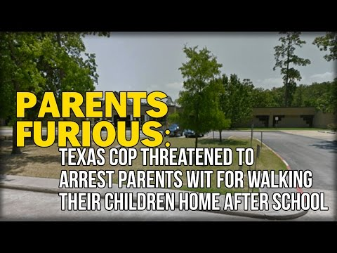PARENTS FURIOUS: TEXAS COP THREATENED TO ARREST PARENTS FOR WALKING THEIR CHILDREN HOME AFTER SCHOOL