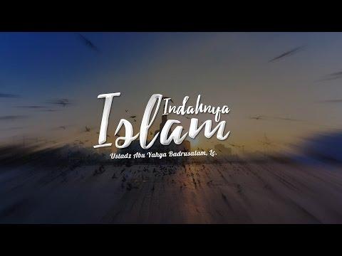 Ceramah Agama Islam: Indahnya Islam (Ustadz Abu Yahya Badrusalam, Lc.)