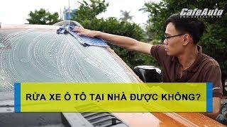 Hướng dẫn tự rửa xe ô tô nhanh tại nhà - Kỷ thuật và kinh nghiệm [CAFEAUTO]