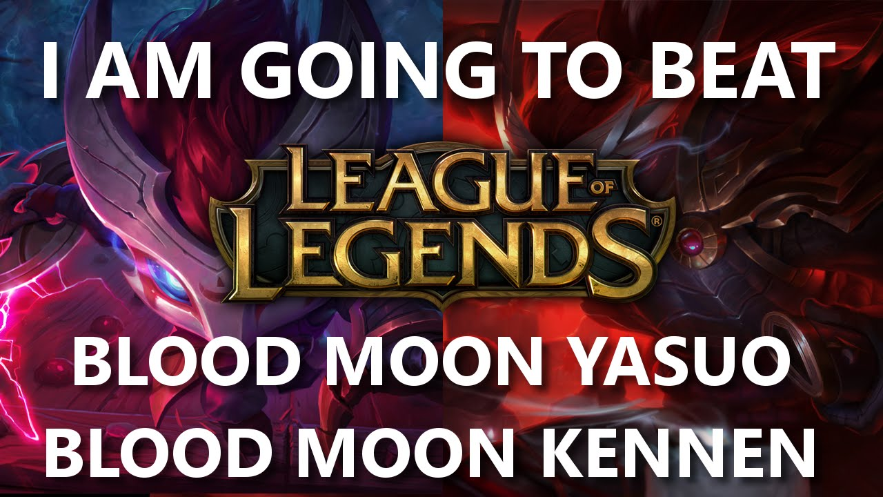 Trinimmortal beats League: Blood Moon Yasuo and Kennen