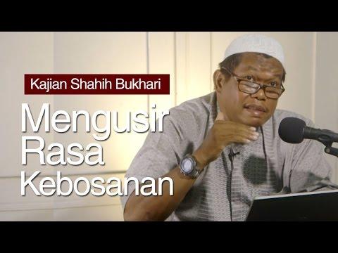 Kajian Shahih Bukhari Bab : Mengusir Rasa Bosan - Ustadz Abu Sa'ad M.A