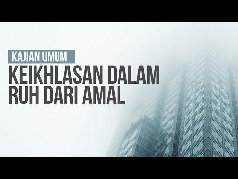 Keikhlasan dalam Ruh dari Amal - Ustadz Ahmad Zainuddin Al Banjary