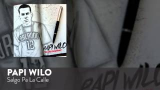 Papi Wilo   Salgo Pa La Calle Official Audio