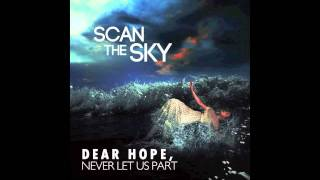 Watch Scan The Sky Dear Hope Never Let Us Part video