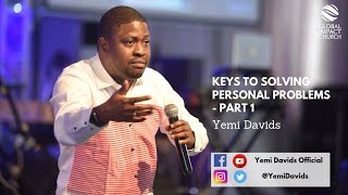 Keys To Solving Personal Problems - Part 1 | Yemi Davids