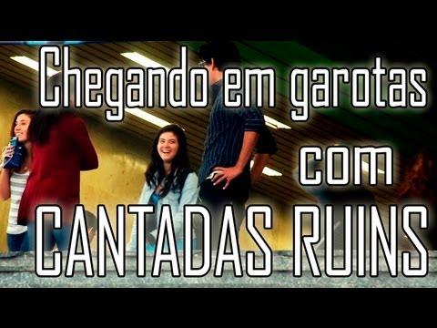 CHEGANDO EM GAROTAS COM CANTADAS RUINS