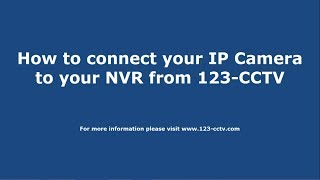 Connecting your IP Camera to your NVR or Hybrid NVR - 123-CCTV Tutorial