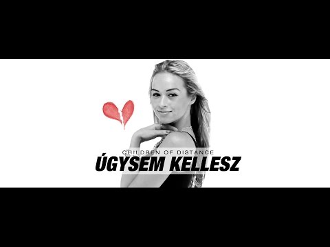 Children Of Distance - Úgysem Kellesz (Official Music Video)