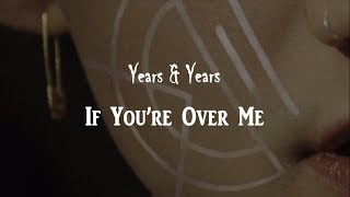 Years Years If You 39 Re Over Me