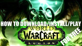 How to Download/Install/Play World of Warcraft Legion for Free (2017)