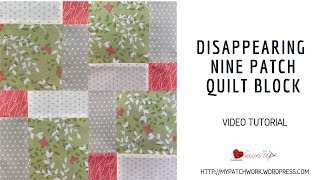 Simple disappearing nine patch quilt block video tutorial