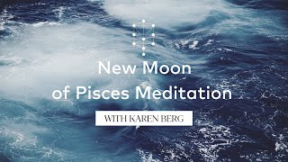 New Moon of Pisces Meditation with Karen Berg