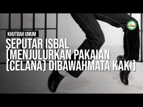 SEPUTAR ISBAL (MENJULURKAN PAKAIAN (CELANA) DIBAWAH MATA KAKI) - Ustadz Arif Utsman Anugraha, Lc