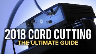 2018 Cord Cutting Guide to GETTING RID OF CABLE
