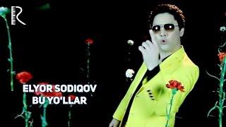 Elyor Sodiqov - Bu yo'llar | Элёр Содиков - Бу йуллар