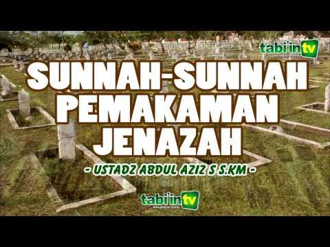 Sunnah Sunnah Dalam Pemakaman Jenazah - Ustadz Abdul Aziz S, S.Km