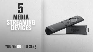 Top 10 Media Streaming Devices [2018]: Fire TV Stick with Alexa Voice Remote   Streaming Media